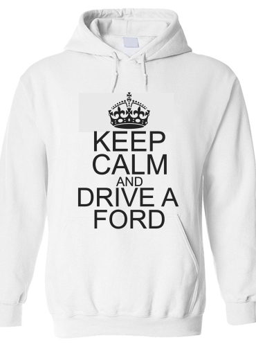 sweat Keep Calm And Drive a Ford