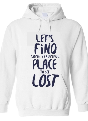 pull capuche hoodie Let's find some beautiful place