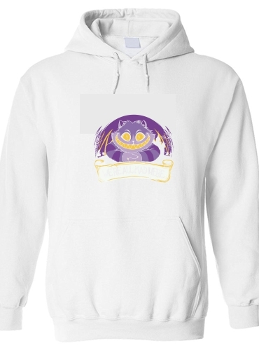 pull capuche hoodie We're all mad here