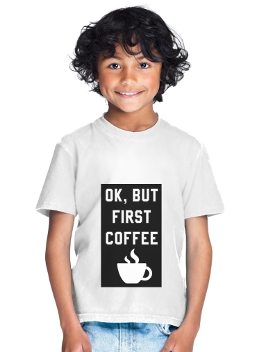 tshirt enfant Ok But First Coffee