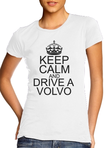 Tshirt Keep Calm And Drive a Volvo femme