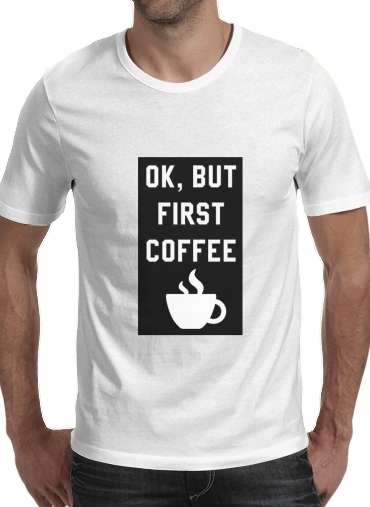 Tshirt Ok But First Coffee homme